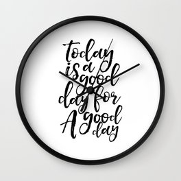 Today Is A Good Day For A Good Day,Office Decor,Positive,Good Vibes Only,Office Decor,Quote Art Wall Clock