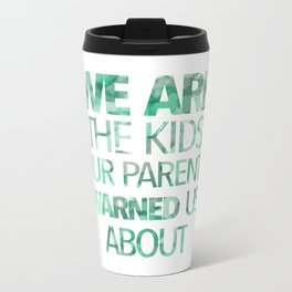 We are the kids Metal Travel Mug