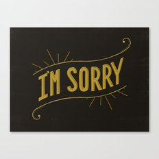 I'm Sorry Canvas Print
