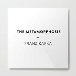 The Metamorphosis  —  Franz Kafka Metal Print