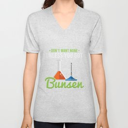 Don't Want None Unless You Got Bunsen For Chemistry Labs Unisex V-Neck