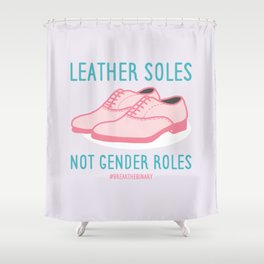 #BreakTheBinary (Leather Shoes Not Gender Roles) Shower Curtain