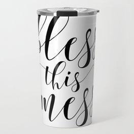 Printable - Bless This Mess - Dorm Decor - Mom Print - Calligraphy Print Travel Mug
