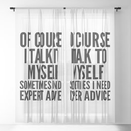 Of Course I Talk To Myself Sometimes I Need Expert Advice Sheer Curtain