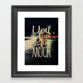 You talk way too much Framed Art Print