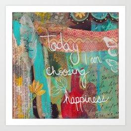 today I am choosing happiness Art Print