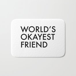 World's okayest friend Bath Mat