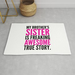 My Brother's Sister is Freaking Awesome True Story Rug