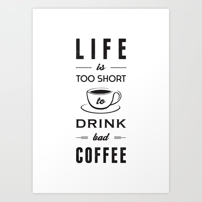 Life Is Too Short To Drink Bad Coffee White Art Print By Amalialopez