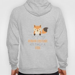 This Is My Human Costume Am Really A Fox Hoody
