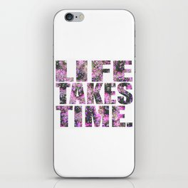 Life Takes Time iPhone Skin