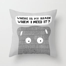 Where is my brain when I need it? Throw Pillow