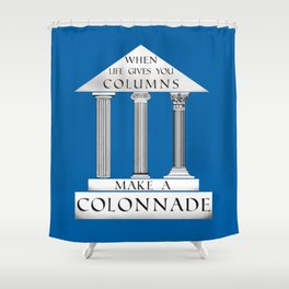 When Life Gives You Columns... Shower Curtain