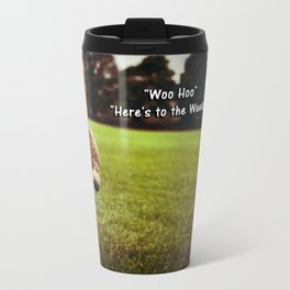 Here's to the Weekend =) Travel Mug