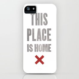 This Place Is Home iPhone Case