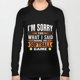 im sorry for what i said during the softball game Long Sleeve T-shirt