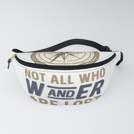 Not All Who Wander Are Lost Fanny Pack