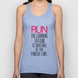 Run like Channing Tatum is waiting at the Finish Line Unisex Tank Top