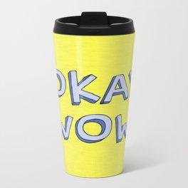 Okay wow Metal Travel Mug
