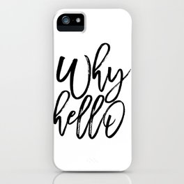 PRINTABLE Art,Why Hello,Gift For Her,gift For Him,Hello Gorgeous,Inspirational Quote,Typography Art iPhone Case