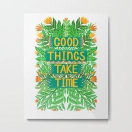 Good Things Take Time Light Version Metal Print