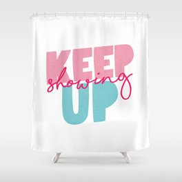 Keep Showing Up pink and blue motivational typography poster bedroom wall home decor Shower Curtain