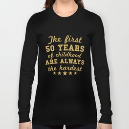 The First 50 Years Of Childhood Funny 50th Birthday Long Sleeve T-shirt