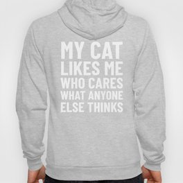 My Cat Likes Me Who Cares What Anyone Else Thinks (Black) Hoody