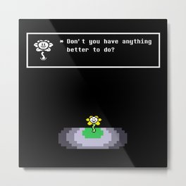 Don't you have anything better to do? Metal Print