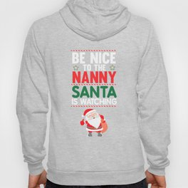 Be Nice to the Nanny Santa is Watching Funny Holiday T-shirt Hoody