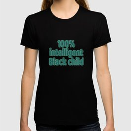 """Looking for simple yet attractive tee?""""100% Intelligent Black Child"""" tee design is for you!  T-shirt"""