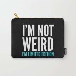 I'm Not Weird I'm Limited Edition Funny Quote (Dark) Carry-All Pouch