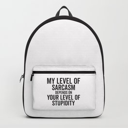 My Level Of Sarcasm Depends On Your Level Of Stupidity Backpack
