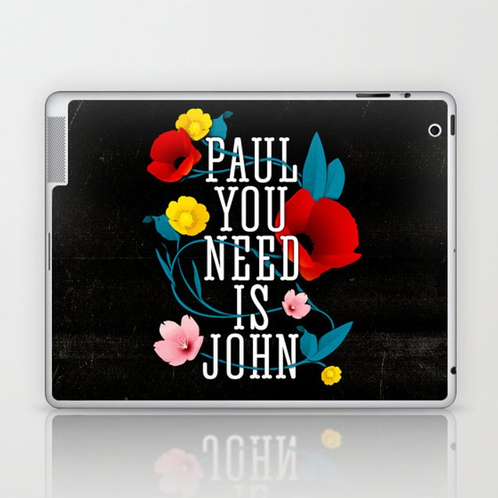 Paul You Need Is John Laptop & iPad Skin
