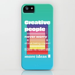 Creative people never worry about being copied because they always have more ideas iPhone Case