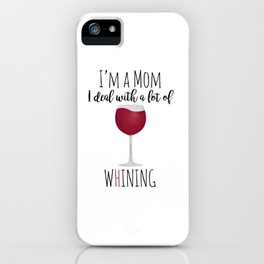 I'm A Mom I Deal With A Lot Of Whining iPhone Case