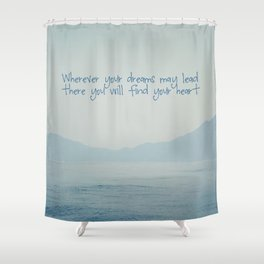 Wherever your dreams may lead Shower Curtain