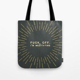 Fuck off. I'm meditating Inspirational Quote Tote Bag