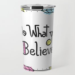 Do What You Believe Travel Mug