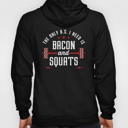 The Only BS I Need Is Bacon And Squats Hoody