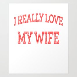 """""""I Really Love My Wife When She Lets Me Drink Whiskey """" tee design. Makes an awesome gift too  Art Print"""