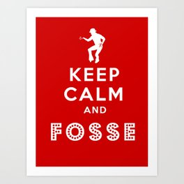 Keep Calm and Fosse Art Print