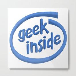 Geek inside Metal Print
