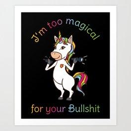 I'm Too Magical For Your Bullshit Unicorn Rainbow Colors Gift Art Print