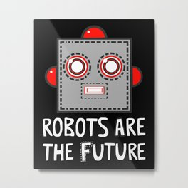 Robots are the Future Metal Print