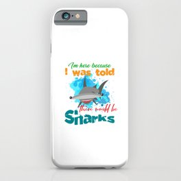 The great hammerhead shark Tee Gift for shark lover Im here because I was told there would be Sharks iPhone Case
