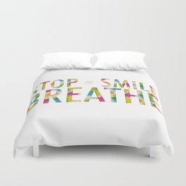 Stop, Smile, Breathe Duvet Cover