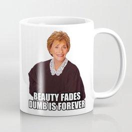 Judge Judy - Beauty Fades, Dumb is Forever Coffee Mug