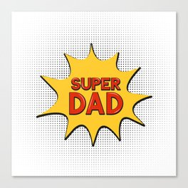 Super Dad. Comic speech bubble in Pop Art style Canvas Print