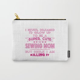 SUPER CUTE A SEWING MOM Carry-All Pouch